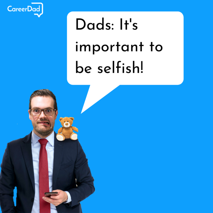 Dads: It's important to be selfish